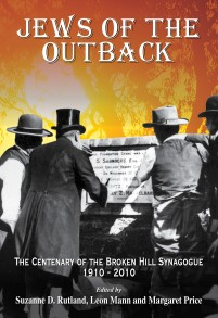 Jews of the Outback: The Centenary of the Broken Hill Synagogue 1910-2010