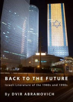 Back to the Future: Israeli Literature of the 1980s and 1990s