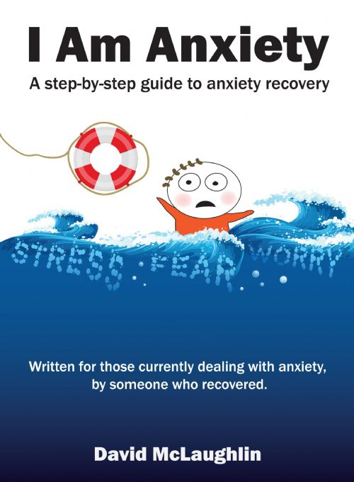 I Am Anxiety: A step-by-step guide to anxiety recovery
