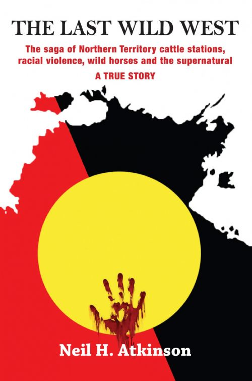 The Last Wild West: A saga of Northern Territory cattle stations, racial violence, wild horses and t