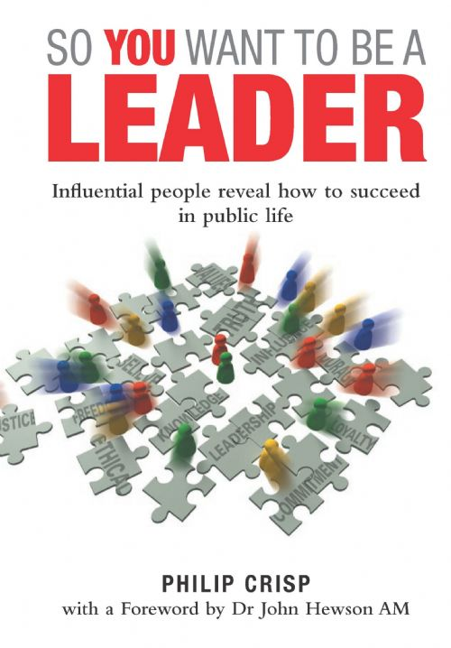 So You Want to Be a Leader: Influential people reveal how to succeed in public life