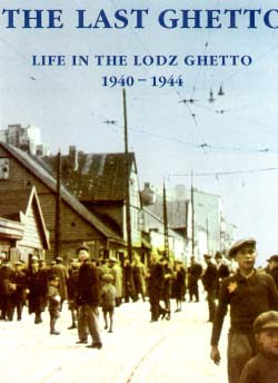 The Last Ghetto: Life in the Lodz Ghetto 1940-1944